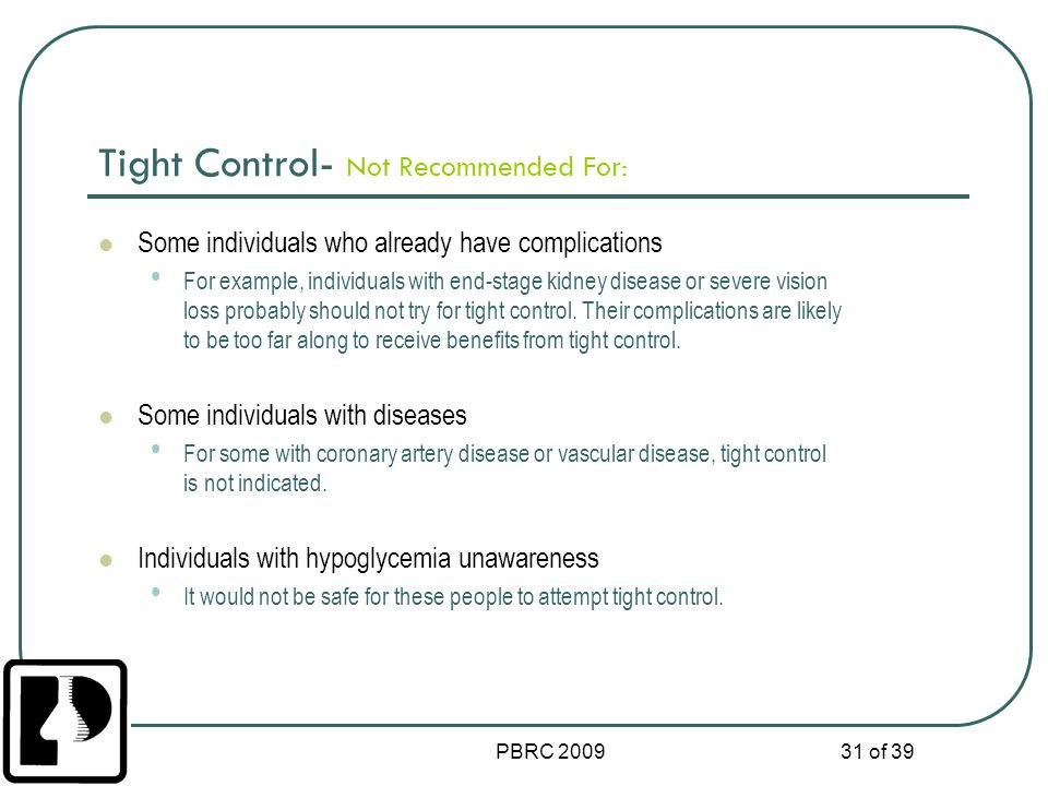 Tight Control- Not Recommended For: