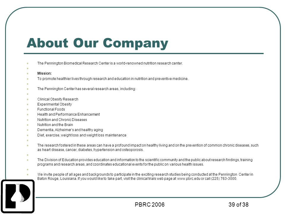 About Our Company The Pennington Biomedical Research Center is a world-renowned nutrition research center.