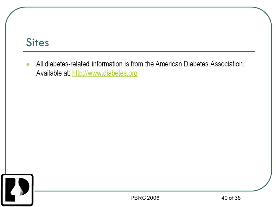 Sites All diabetes-related information is from the American Diabetes Association. Available at: http://www.diabetes.org.
