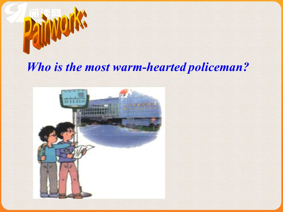 Pairwork: Who is the most warm-hearted policeman