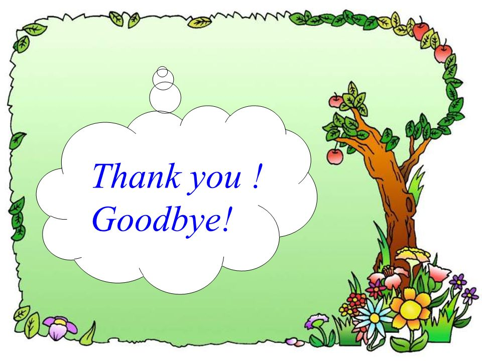 Thank you ! Goodbye!