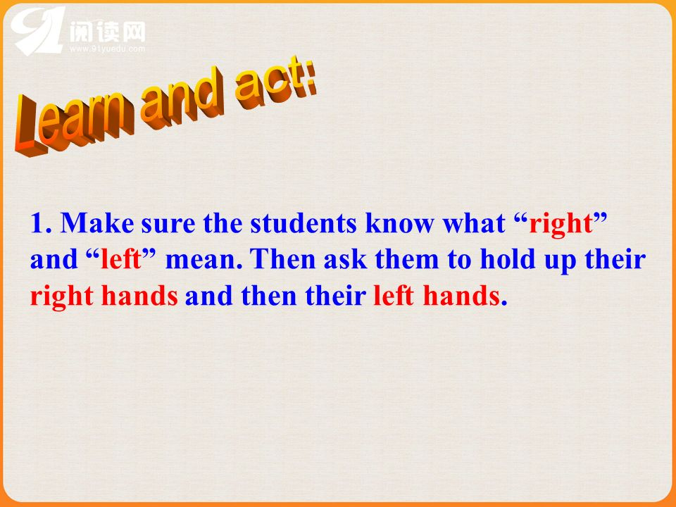 Learn and act:1.Make sure the students know what right and left mean.
