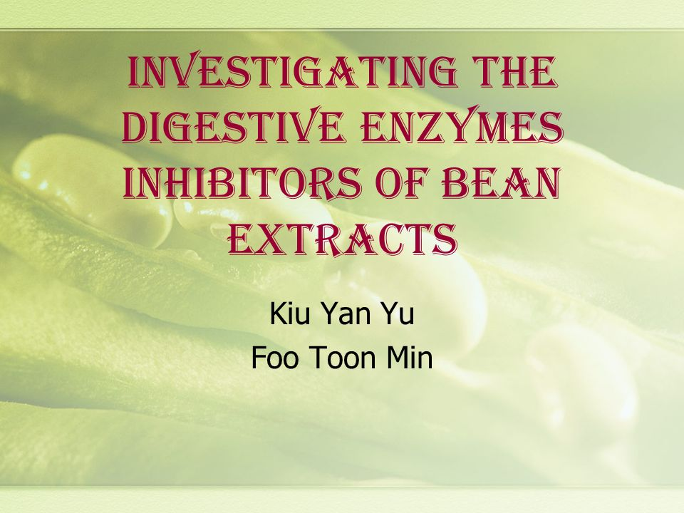 INVESTIGATING THE DIGESTIVE ENZYMES INHIBITORS OF BEAN EXTRACTS