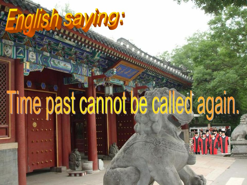 English saying: Time past cannot be called again.