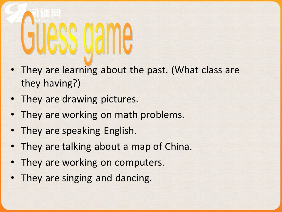 Guess game They are learning about the past. (What class are they having ) They are drawing pictures.