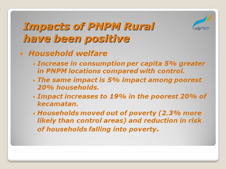 Impacts of PNPM Rural have been positive Household welfare