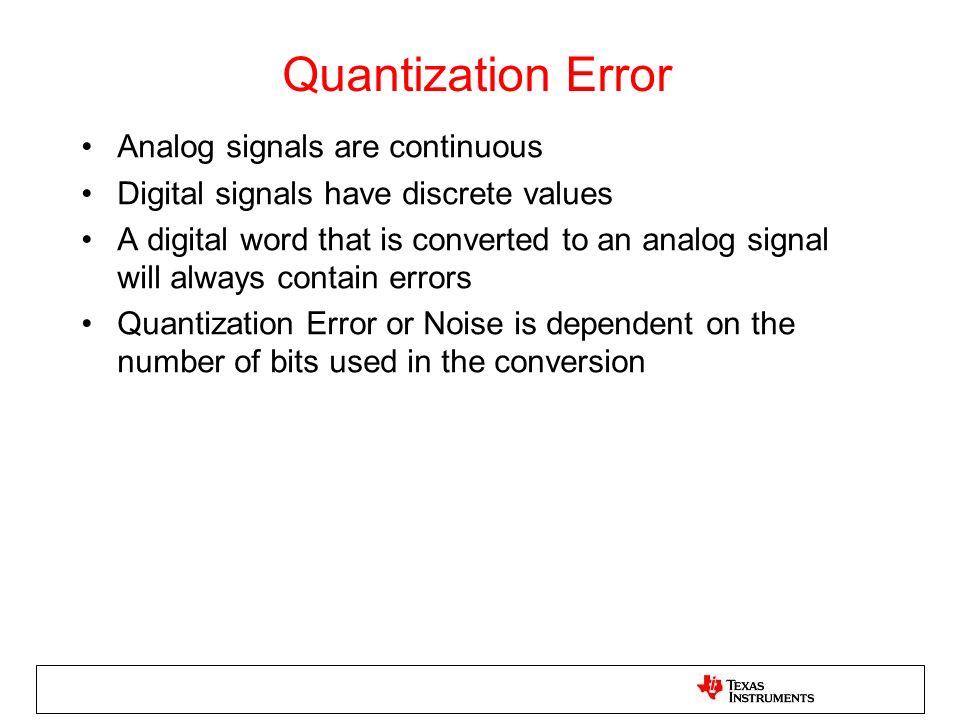 Quantization Error Analog signals are continuous