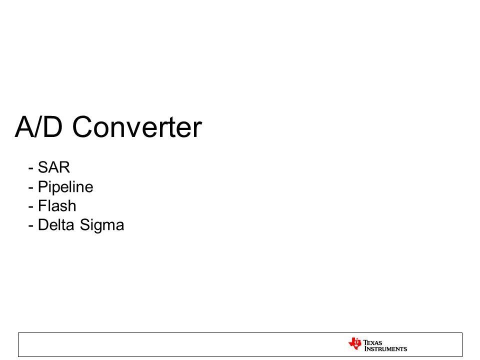 - SAR - Pipeline - Flash - Delta Sigma
