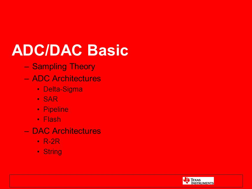 ADC/DAC Basic Sampling Theory ADC Architectures DAC Architectures