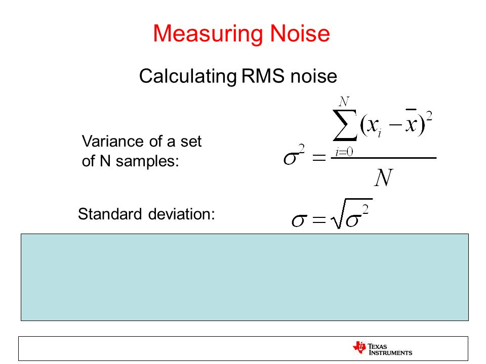 Measuring Noise Calculating RMS noise Variance of a set of N samples:
