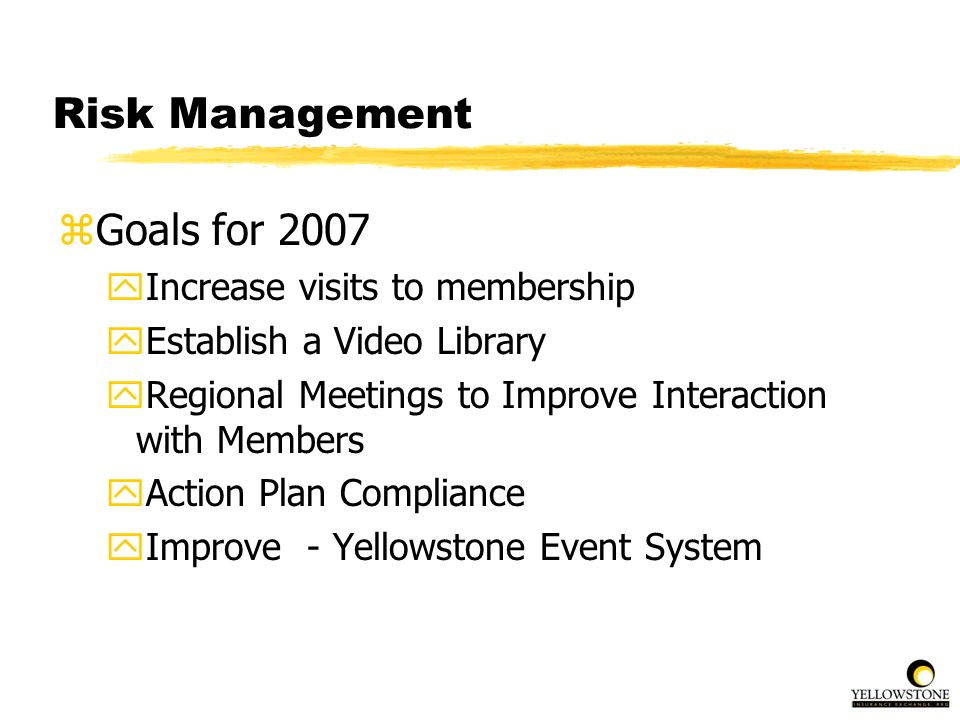 Risk Management Goals for 2007 Increase visits to membership