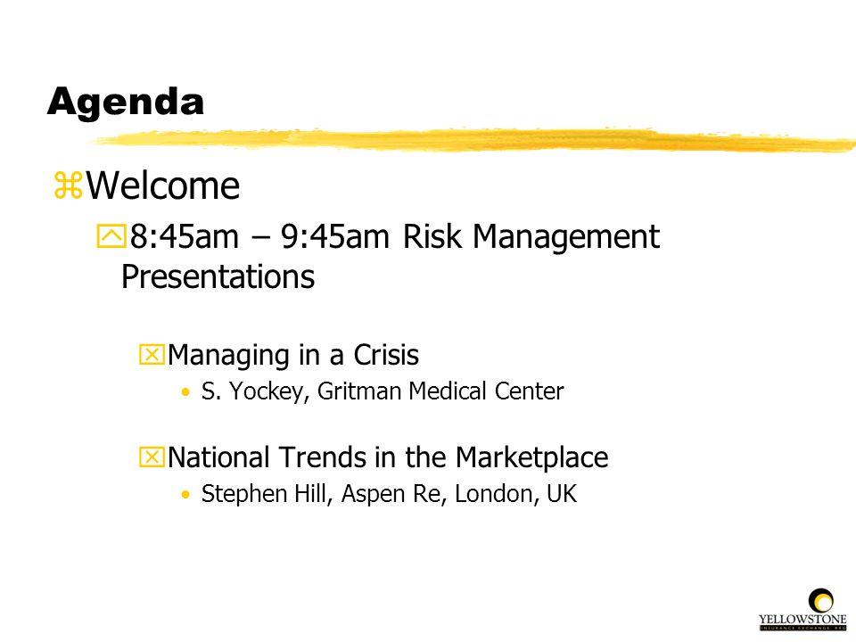 Agenda Welcome 8:45am – 9:45am Risk Management Presentations