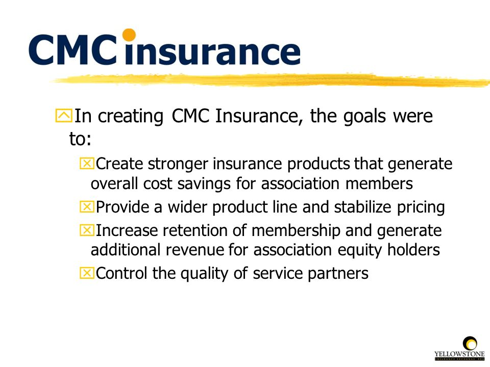 In creating CMC Insurance, the goals were to: