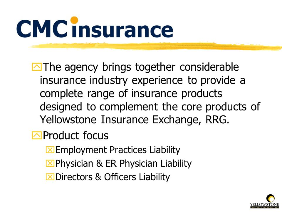 The agency brings together considerable insurance industry experience to provide a complete range of insurance products designed to complement the core products of Yellowstone Insurance Exchange, RRG.