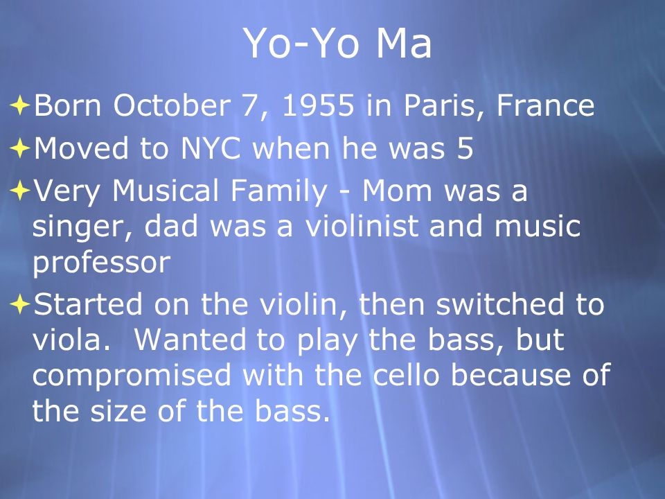 Yo-Yo Ma Born October 7, 1955 in Paris, France