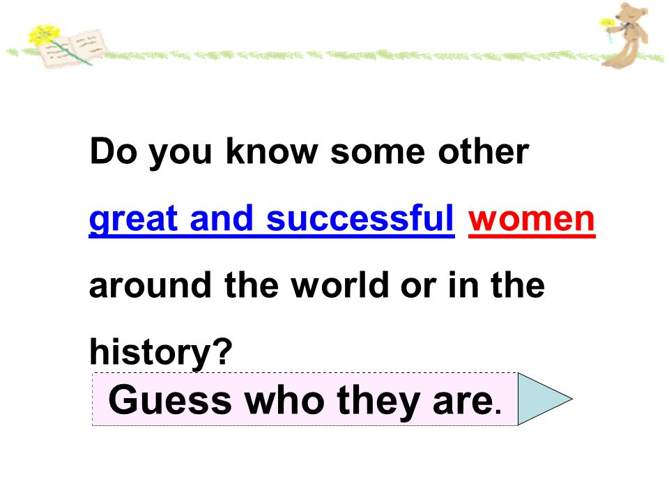 Do you know some other great and successful women around the world or in the history
