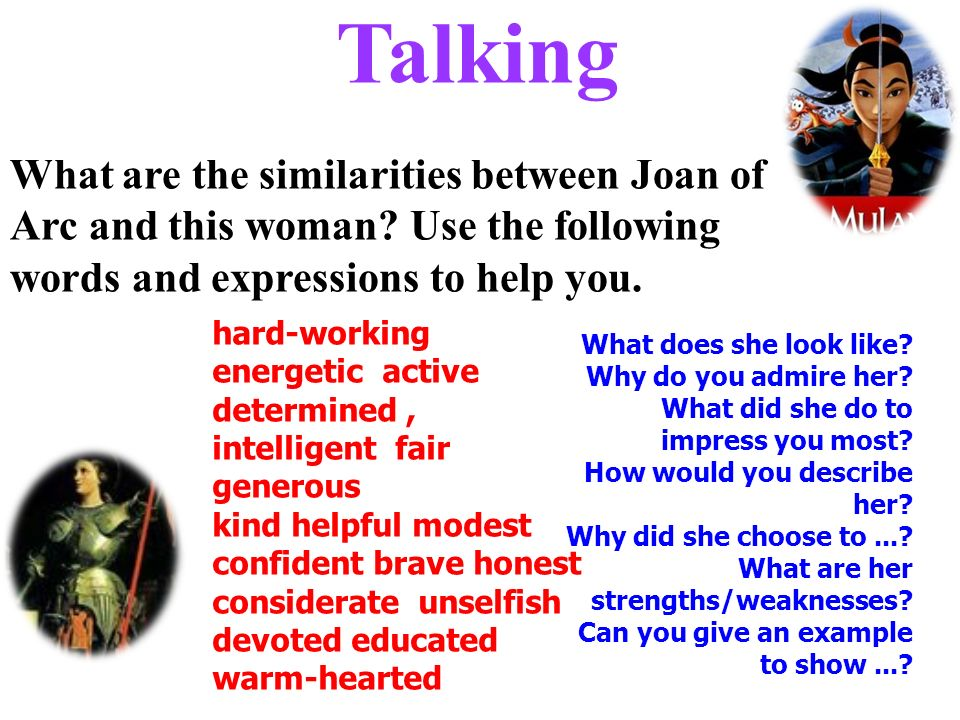 Talking What are the similarities between Joan of Arc and this woman Use the following words and expressions to help you.