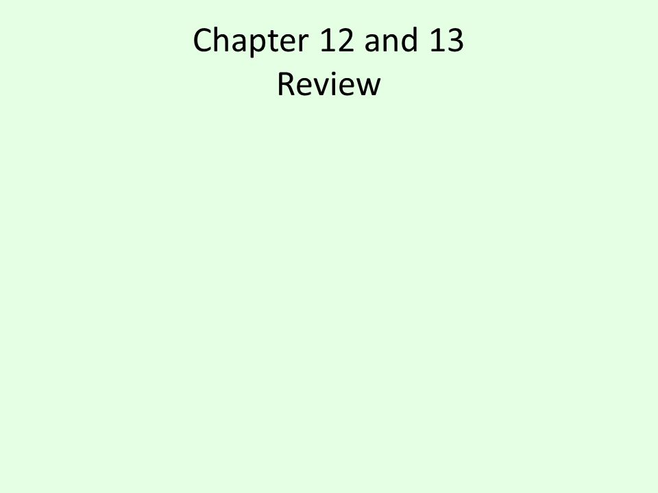 Chapter 12 and 13 Review