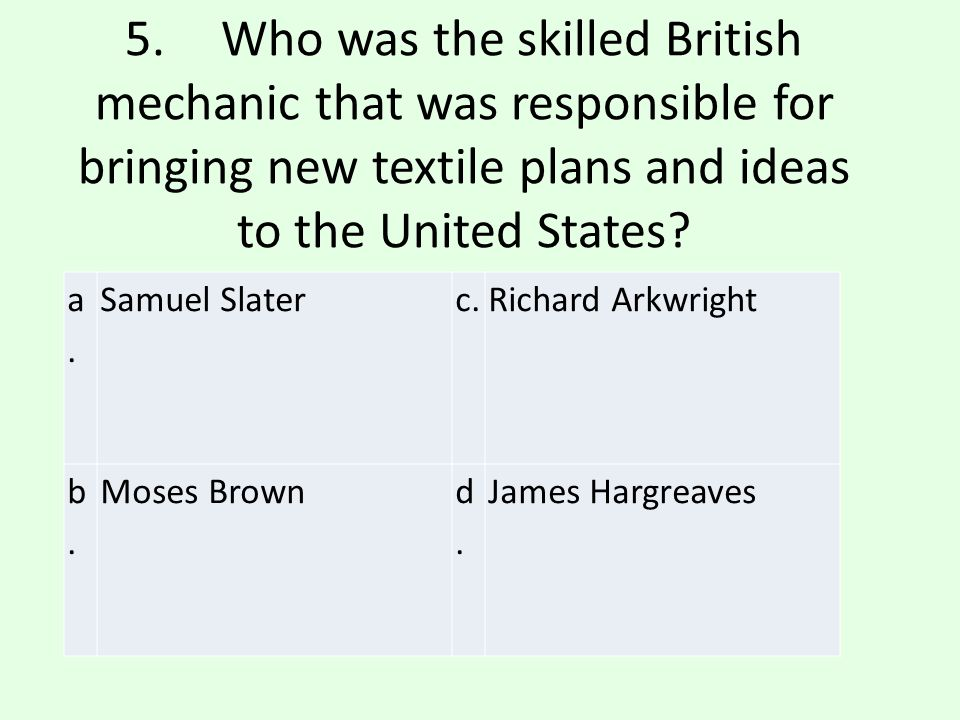 5. Who was the skilled British mechanic that was responsible for bringing new textile plans and ideas to the United States