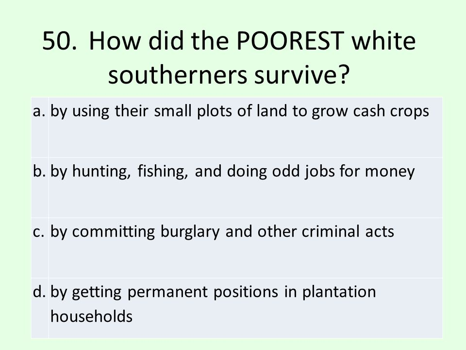 50. How did the POOREST white southerners survive