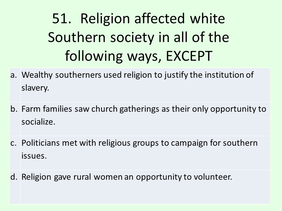 51. Religion affected white Southern society in all of the following ways, EXCEPT