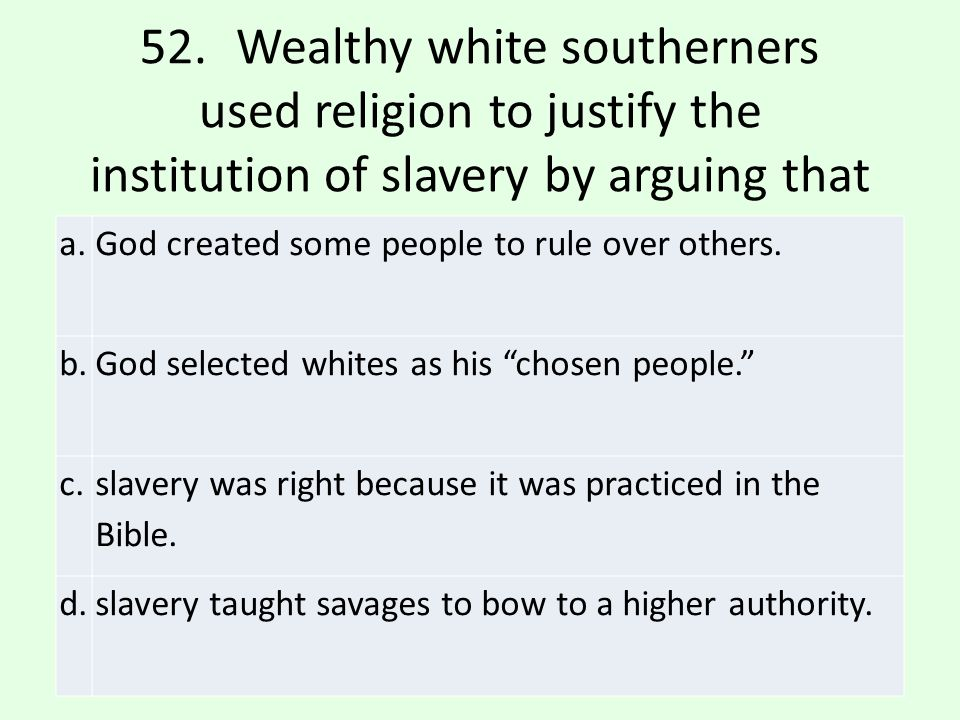 52. Wealthy white southerners used religion to justify the institution of slavery by arguing that