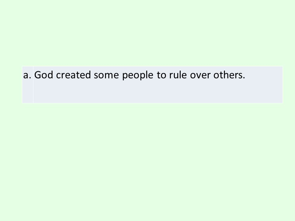 a. God created some people to rule over others.