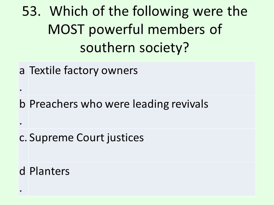 53. Which of the following were the MOST powerful members of southern society
