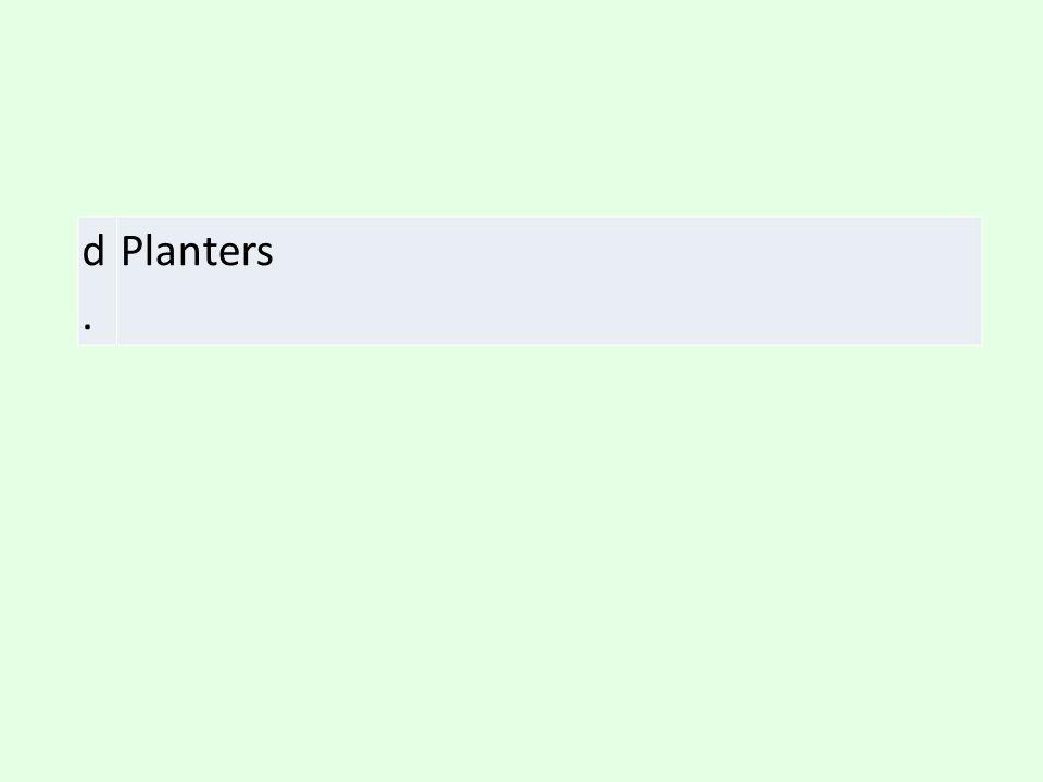 d. Planters