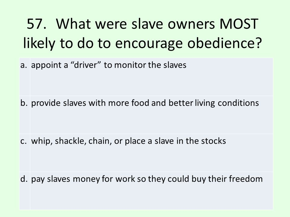 57. What were slave owners MOST likely to do to encourage obedience