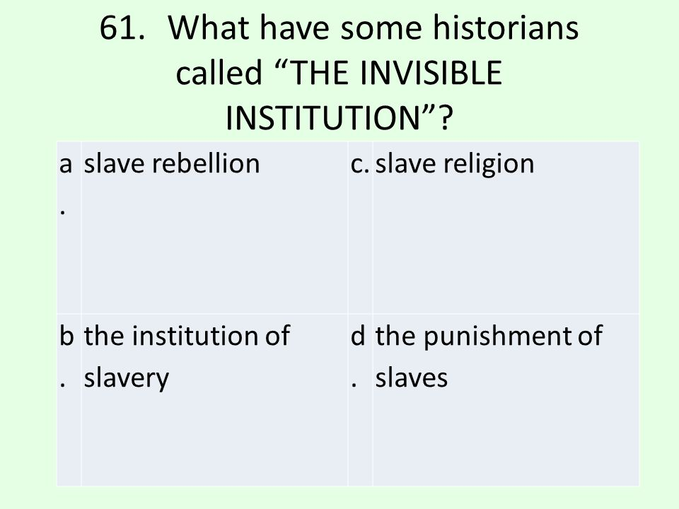 61. What have some historians called THE INVISIBLE INSTITUTION