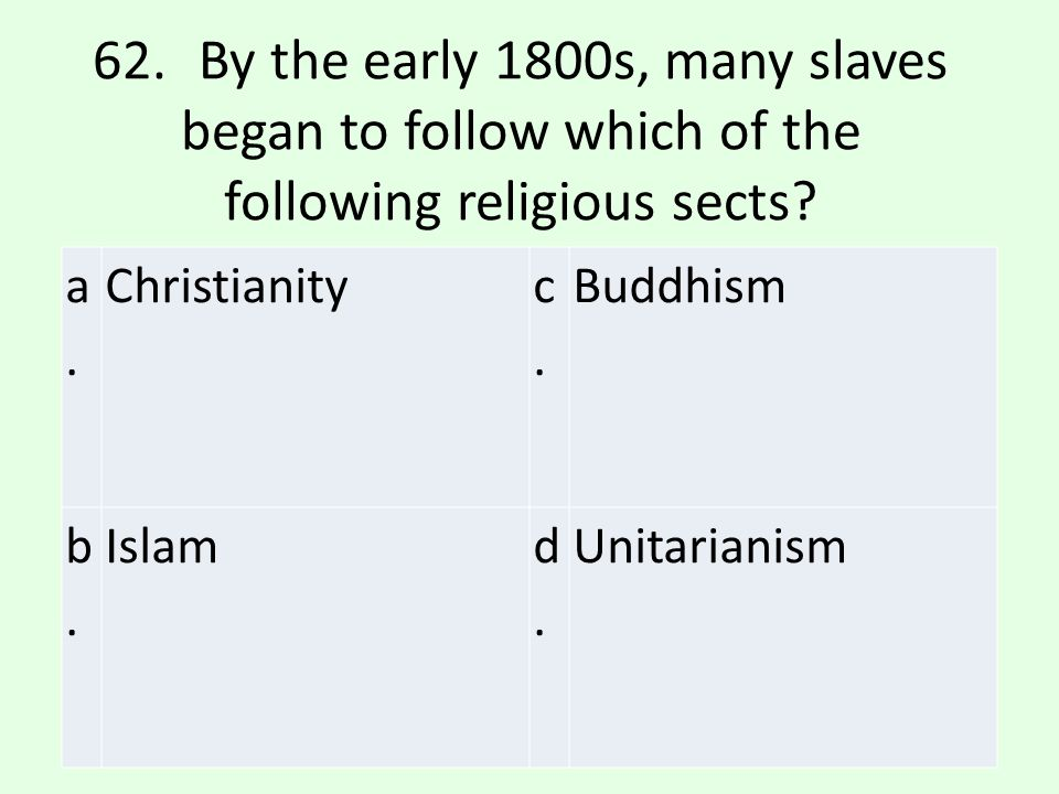 62. By the early 1800s, many slaves began to follow which of the following religious sects