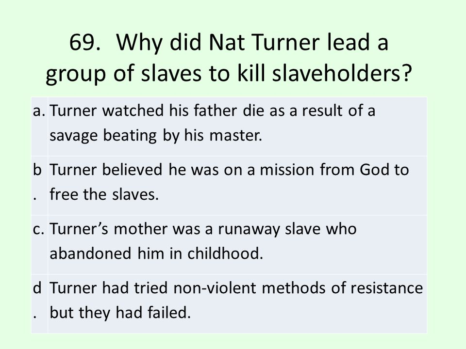 69. Why did Nat Turner lead a group of slaves to kill slaveholders