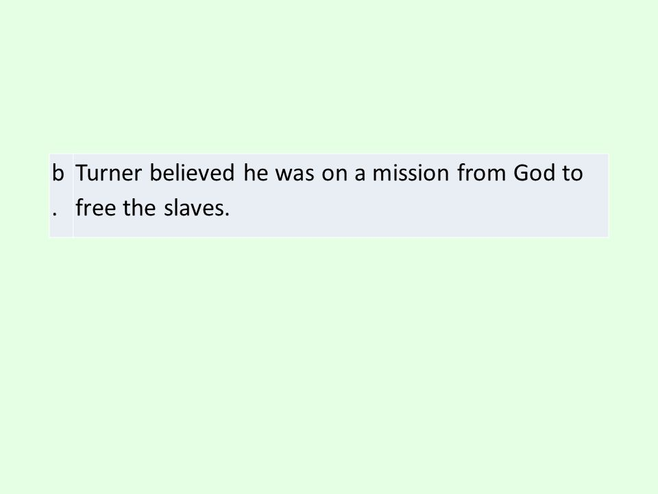 b. Turner believed he was on a mission from God to free the slaves.
