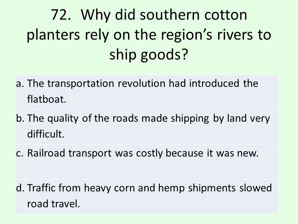 72. Why did southern cotton planters rely on the region's rivers to ship goods