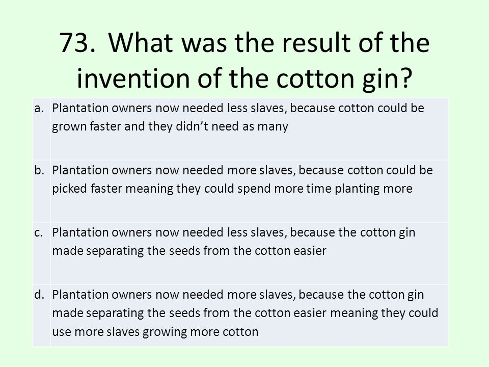 73. What was the result of the invention of the cotton gin