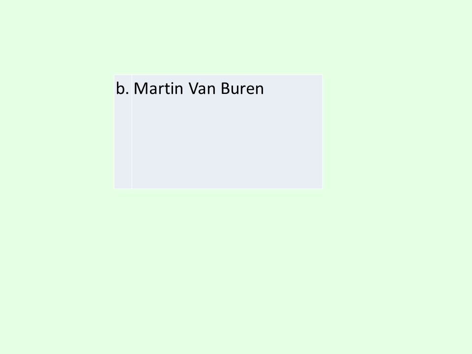 b. Martin Van Buren