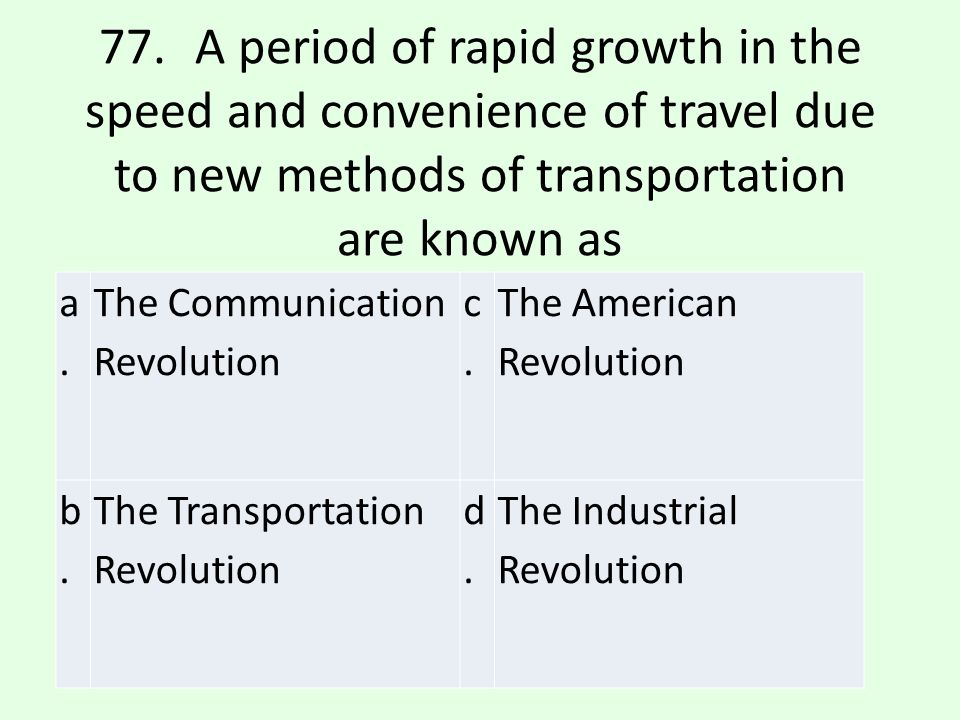 77. A period of rapid growth in the speed and convenience of travel due to new methods of transportation are known as