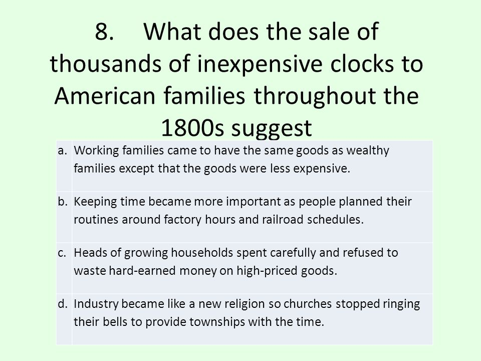 8. What does the sale of thousands of inexpensive clocks to American families throughout the 1800s suggest