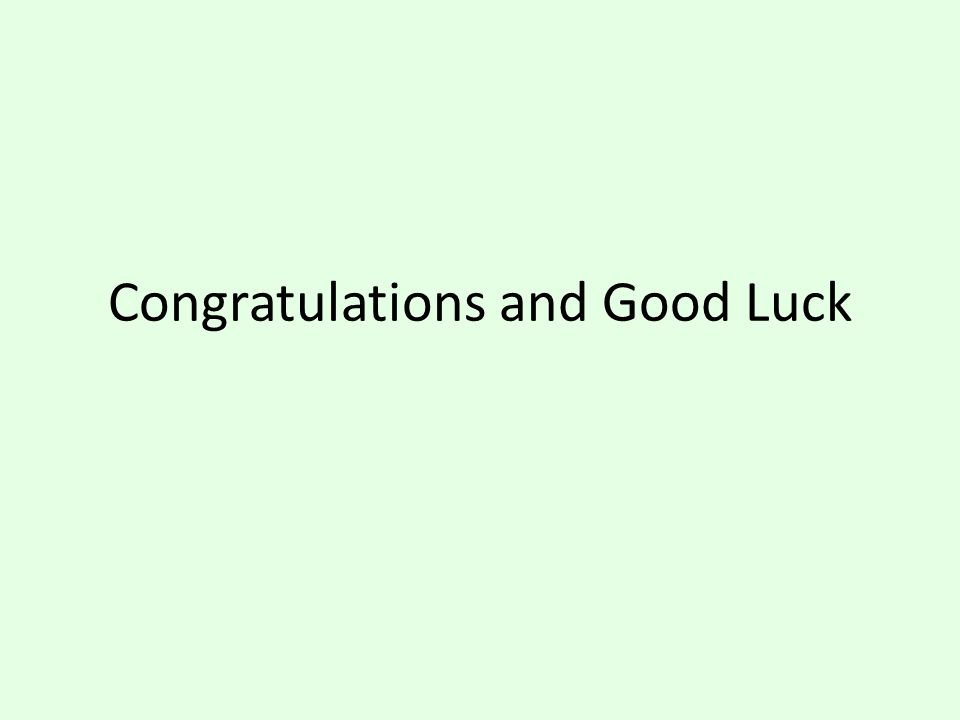 Congratulations and Good Luck