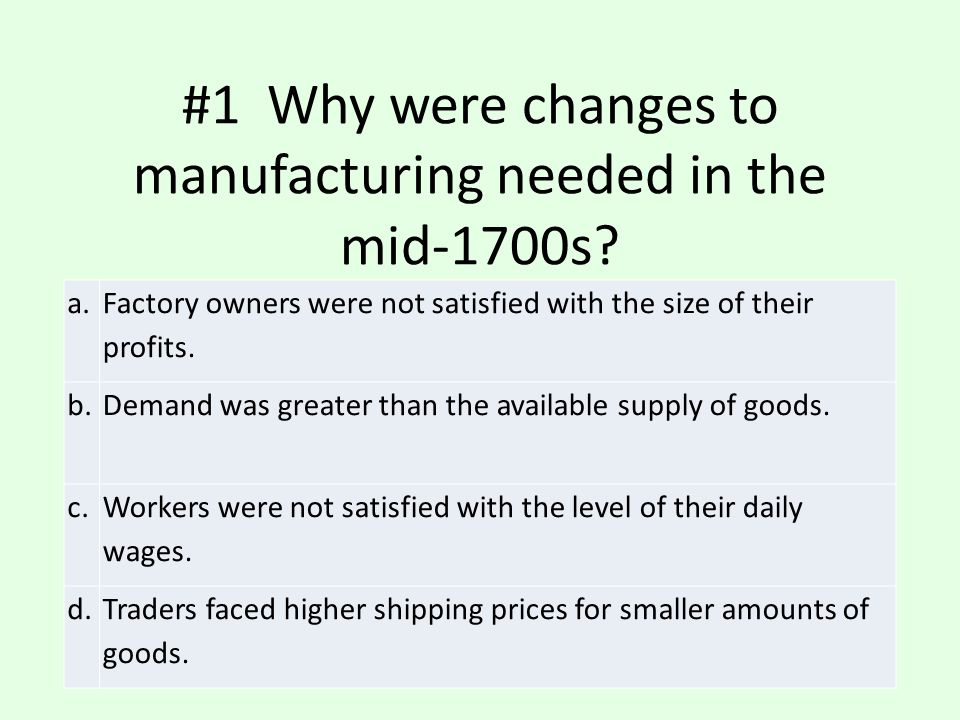 #1 Why were changes to manufacturing needed in the mid-1700s