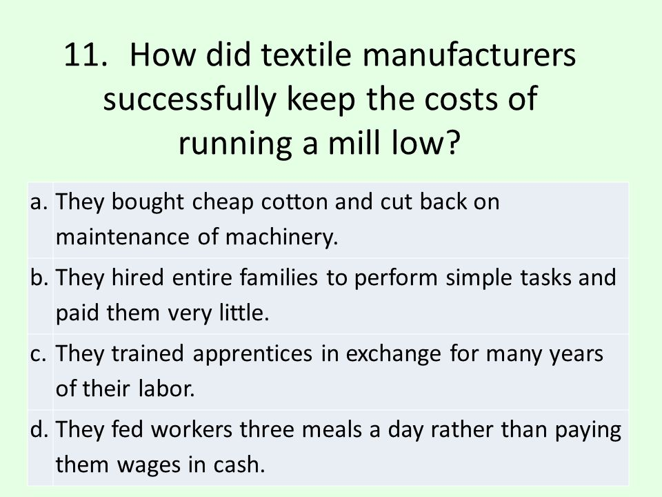 11. How did textile manufacturers successfully keep the costs of running a mill low