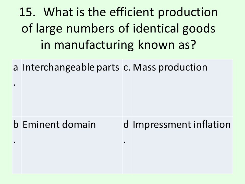 15. What is the efficient production of large numbers of identical goods in manufacturing known as