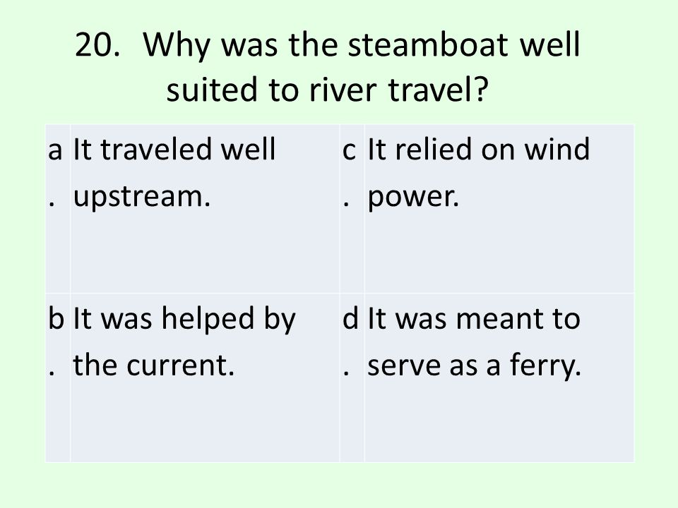 20. Why was the steamboat well suited to river travel