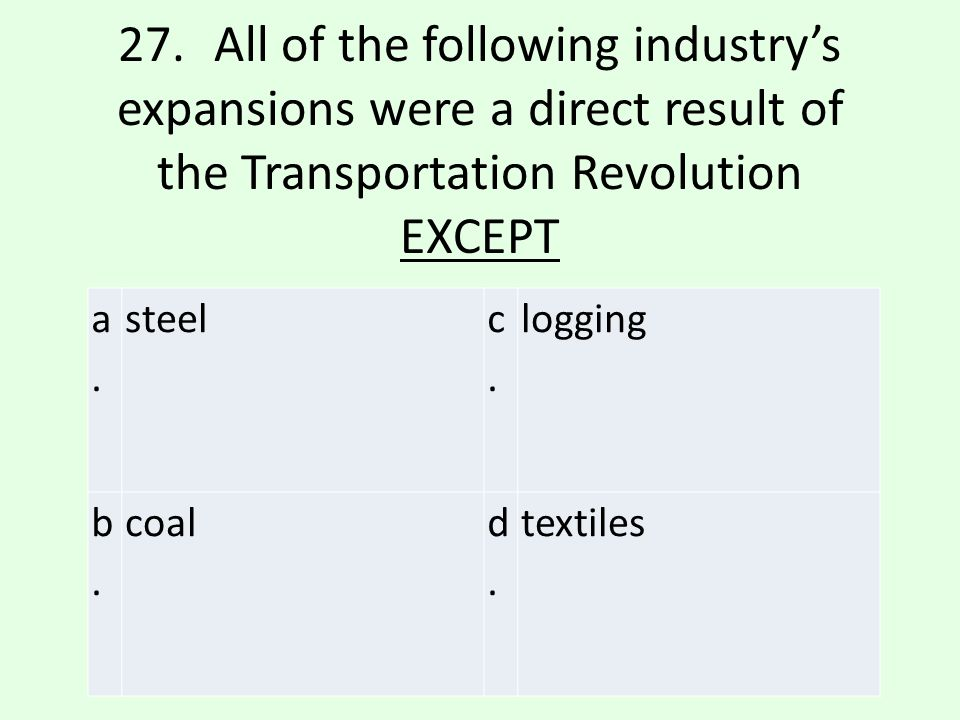 27. All of the following industry's expansions were a direct result of the Transportation Revolution EXCEPT