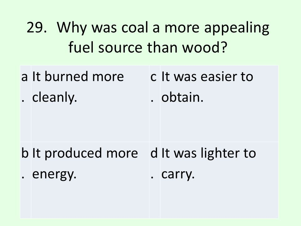 29. Why was coal a more appealing fuel source than wood