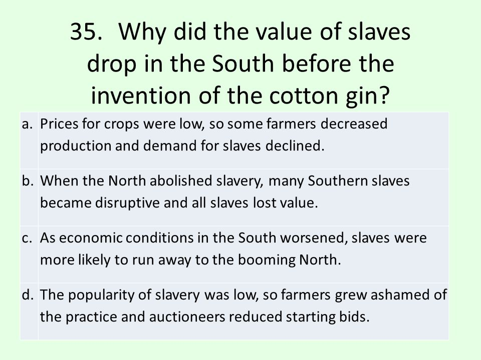 35. Why did the value of slaves drop in the South before the invention of the cotton gin