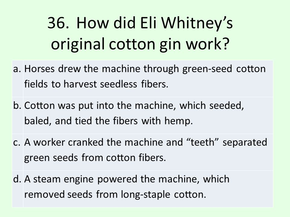 36. How did Eli Whitney's original cotton gin work
