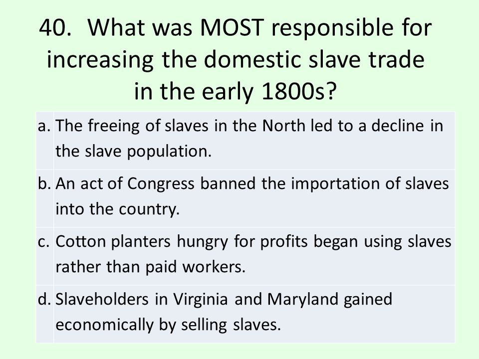 40. What was MOST responsible for increasing the domestic slave trade in the early 1800s