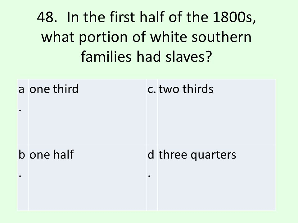 48. In the first half of the 1800s, what portion of white southern families had slaves